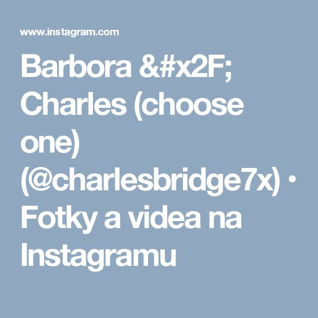 Barbora / Charles (choose one) (@charlesbridge7x) • Fotky a videa na Instagramu