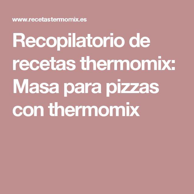 Recopilatorio de recetas thermomix: Masa para pizzas con thermomix