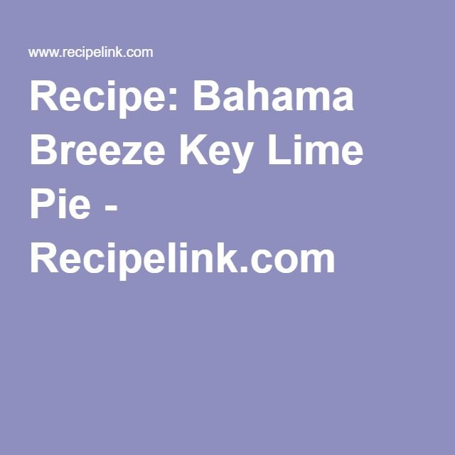 Recipe: Bahama Breeze Key Lime Pie - Recipelink.com