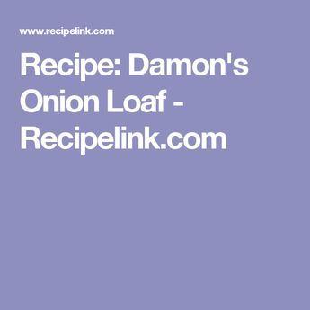 Recipe: Damon's Onion Loaf - Recipelink.com