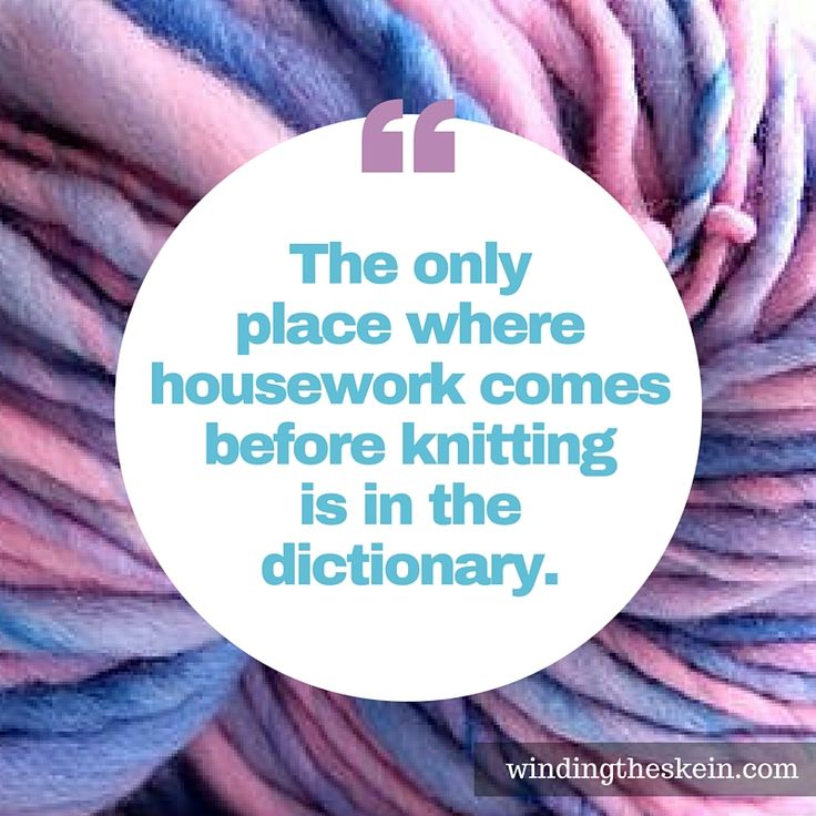 Get your priorities in order.   WindingTheSkein.com #knittingquotes #knitting #knitterquotes