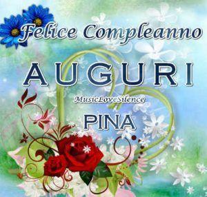 Felice Compleanno Pina AUGURI Gli anni passano per tutti, ma