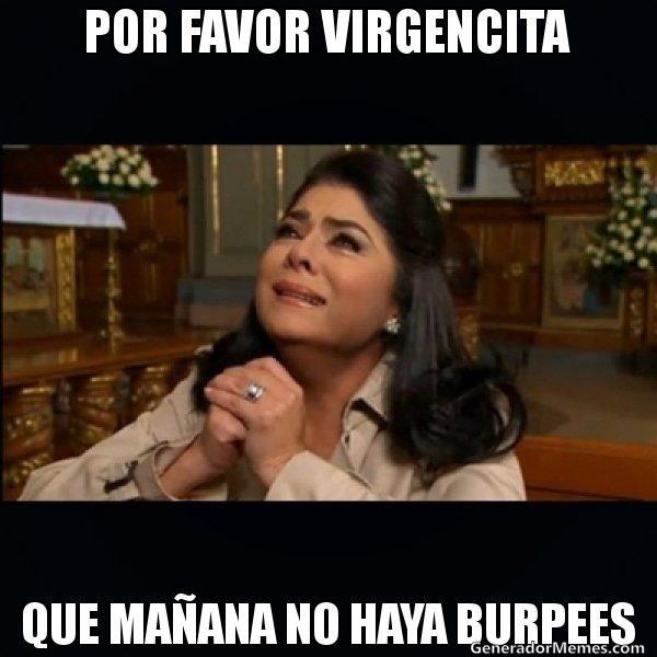 POR FAVOR VIRGENCITA QUE MA�ANA NO HAYA BURPEES | Victoria Ruffo meme meme