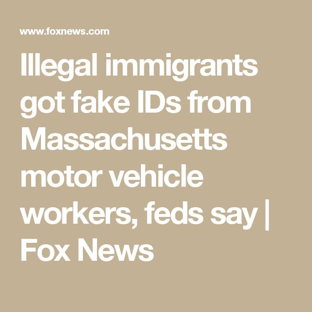 Illegal immigrants got fake IDs from Massachusetts motor vehicle workers, feds say | Fox News