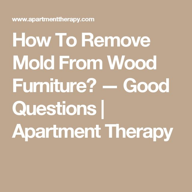 Excellent How To Remove Mold From Wood Furniture U Good Questions With Cleaning  Mold From Wood Furniture