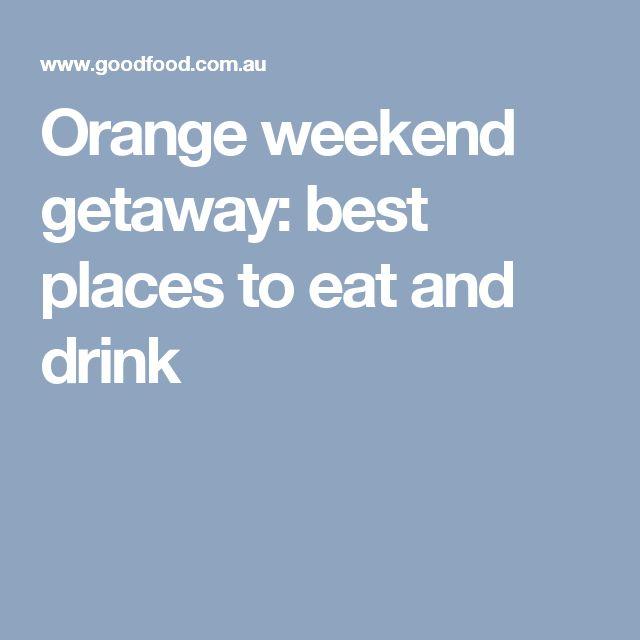 Orange weekend getaway: best places to eat and drink