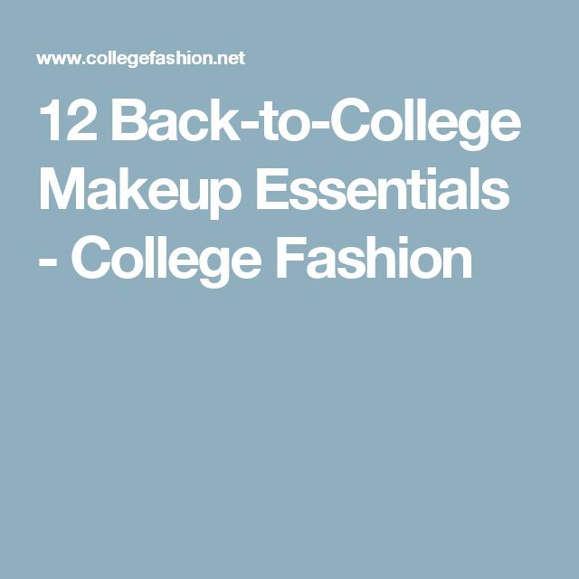 12 Back-to-College Makeup Essentials - College Fashion