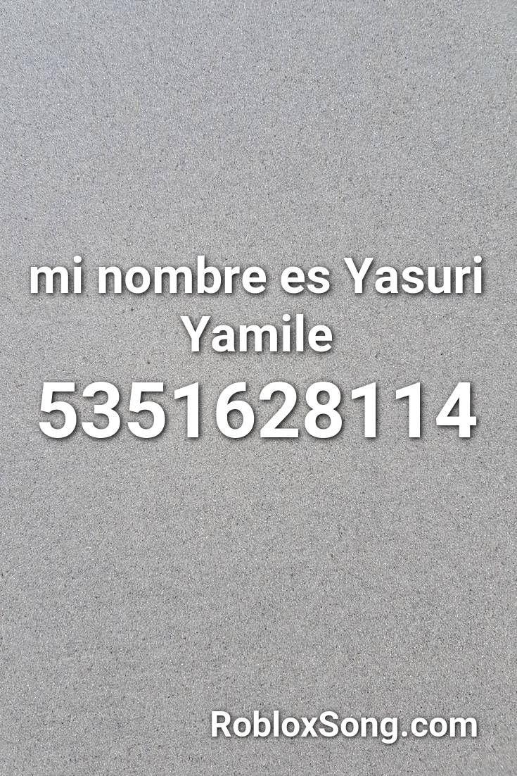 Mi Nombre Es Yasuri Yamile Roblox Id Roblox Music Codes Roblox Coding Songs