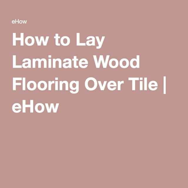 How to lay laminate wood flooring over tile tile for Can you put laminate flooring in a bathroom