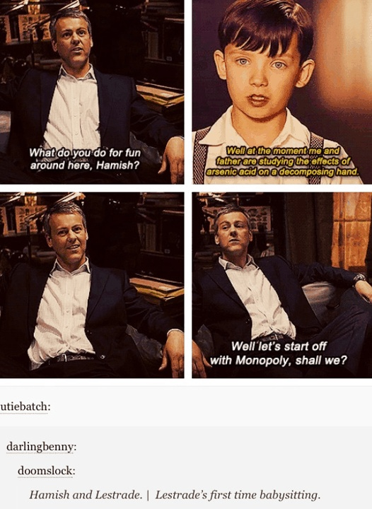 Lestrade's first time babysitting Hamish... Hahah :) *Sherlock would be all over Hamish for the improper grammar. THIS IS EXACTLY RIGHT!!