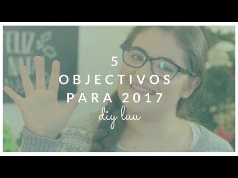 Os meus 5 Objectivos para 2017 🎉 - Resoluções e Desafios para o próximo ano  | diyluu - YouTube