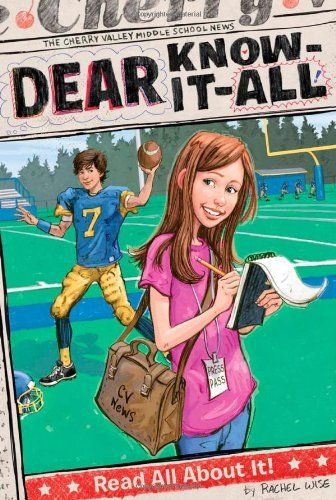 Read All About It! (Dear Know-It-All) by Rachel Wise (age 8-12). In this start to an all-new series, Samantha begins writing her school paper's advice column—and finds out fast that some things are easier said than written. Fic/Wis (Friends & Family)
