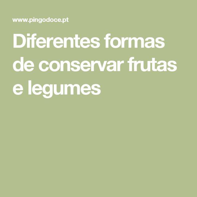 Diferentes formas de conservar frutas e legumes