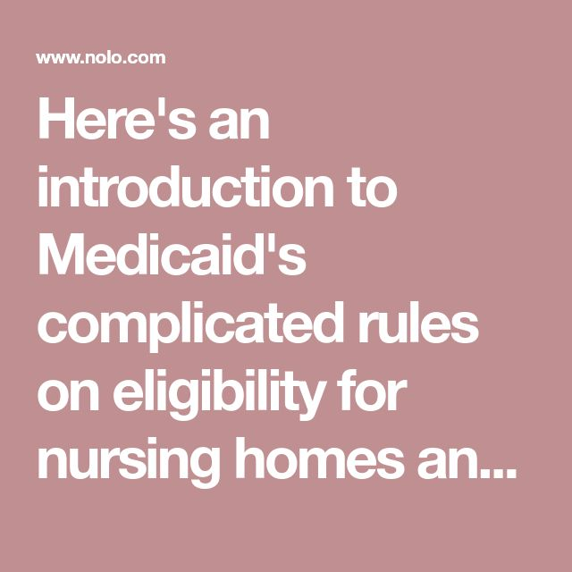 Here's an introduction to Medicaid's complicated rules on eligibility for nursing homes and home health care.