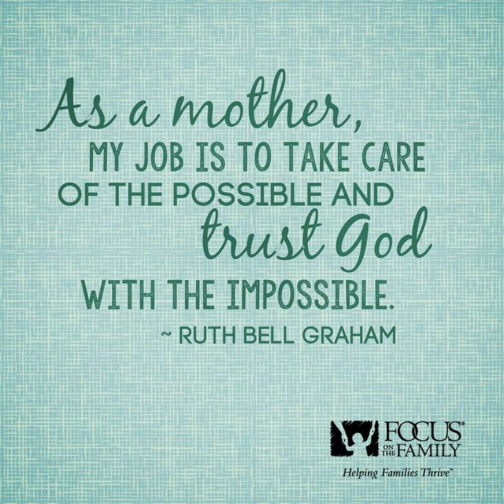 As a mother, my job is to take care of the possible and trust God with the impossible. - Ruth Bell Graham #momquotes #mom