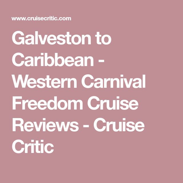 Galveston to Caribbean - Western Carnival Freedom Cruise Reviews - Cruise Critic