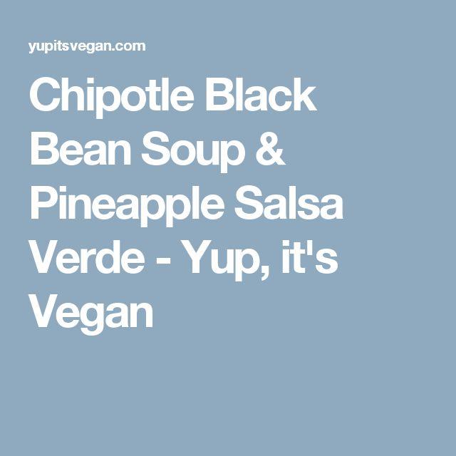 Chipotle Black Bean Soup & Pineapple Salsa Verde - Yup, it's Vegan