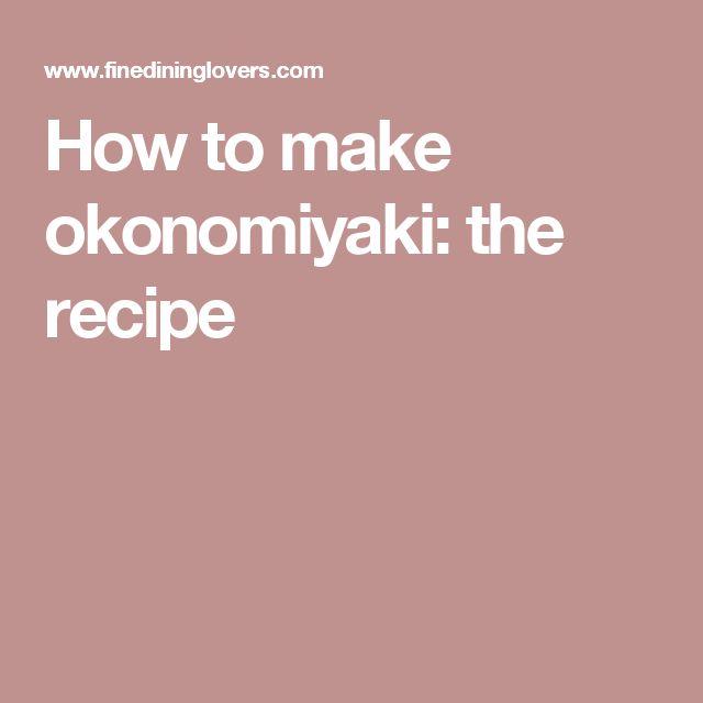 How to make okonomiyaki: the recipe