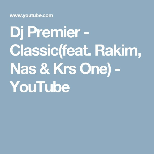 Dj Premier - Classic(feat. Rakim, Nas & Krs One) - YouTube