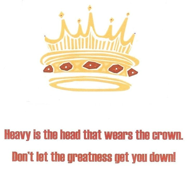 Image result for heavy is the head that wears the crown