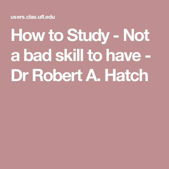 How to Study - Not a bad skill to have - Dr Robert A. Hatch