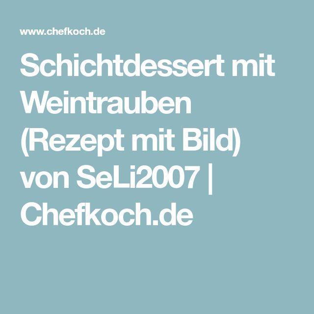 Schichtdessert mit Weintrauben (Rezept mit Bild) von SeLi2007 | Chefkoch.de