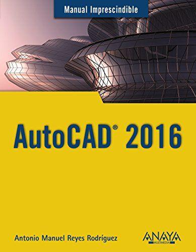 AutoCAD 2016 / Antonio Manuel Reyes Rodríguez
