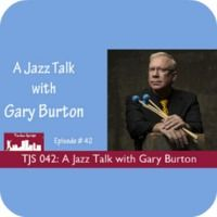 TJS 042: A Jazz Talk with Gary Burton by The Jazz Spotlight