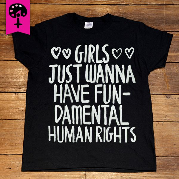 Girls Just Wanna Have Fundamental Human Rights -- Women's T-Shirt/Tanktop