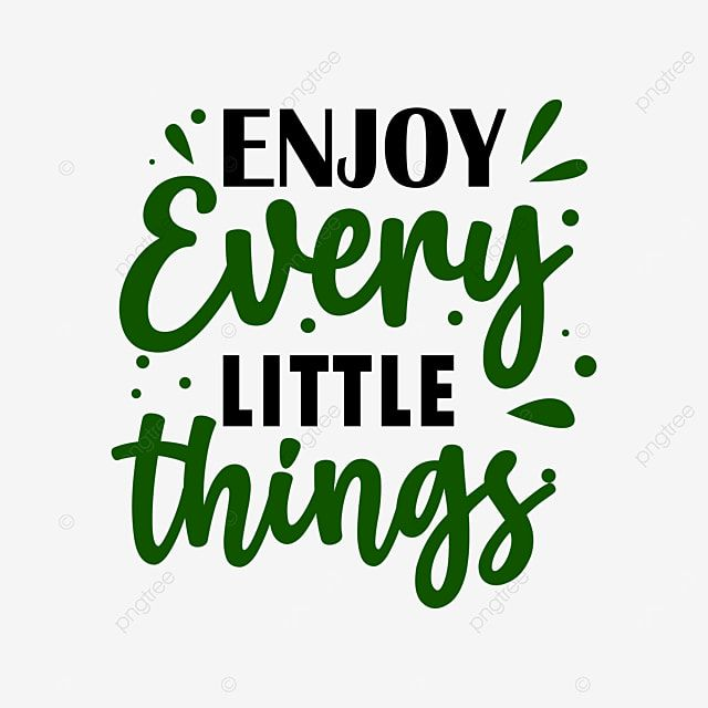 Enjoy Every Little Things T Shirt Design Typography Inspirational Quotes Png Svg Typography Quotes Design Png And Vector With Transparent Background For Free In 2021 Quote Png Inspirational Quotes Typography Design