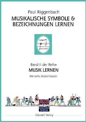 Musikalische Symbole & Bezeichnungen lernen. Mit sechs Verzeichnissen von Paul Riggenbach