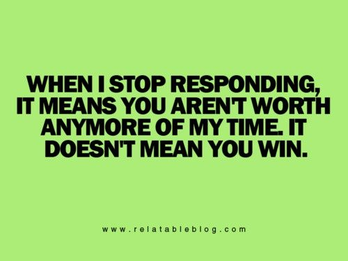 Amen. Because you can't keep trying to work with someone who is passive aggressive, immature, and on a power trip.