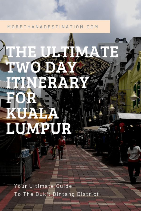 The Ultimate Two Day Itinerary In Kuala Lumpur