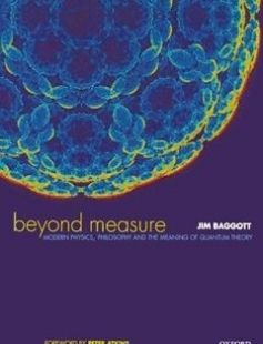 Beyond Measure: Modern Physics Philosophy and the Meaning of Quantum Theory 1st Edition free download by Jim Baggott Peter Atkins ISBN: 9780198525363 with BooksBob. Fast and free eBooks download.  The post Beyond Measure: Modern Physics Philosophy and the Meaning of Quantum Theory 1st Edition Free Download appeared first on Booksbob.com.