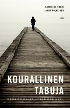 Katariina Vuori & Jonna Pulkkinen: Kourallinen tabuja: kertomuksia itsemurhasta, Atena