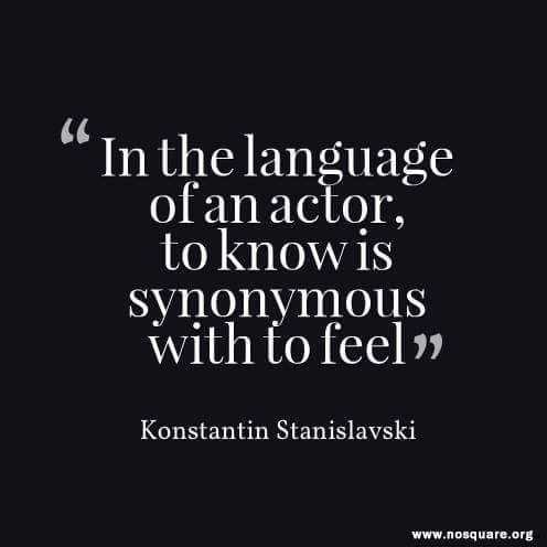 """""""In the language of an actor, to know is synonymous with to feel."""" - Konstantin…"""