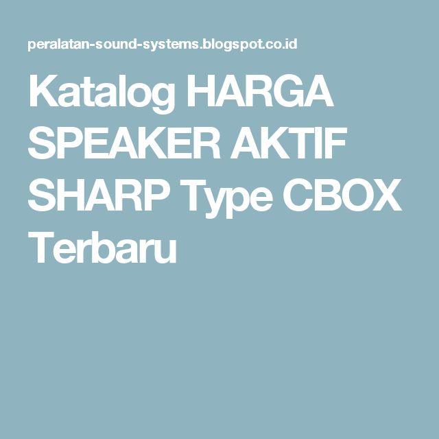 Katalog HARGA SPEAKER AKTIF SHARP Type CBOX Terbaru