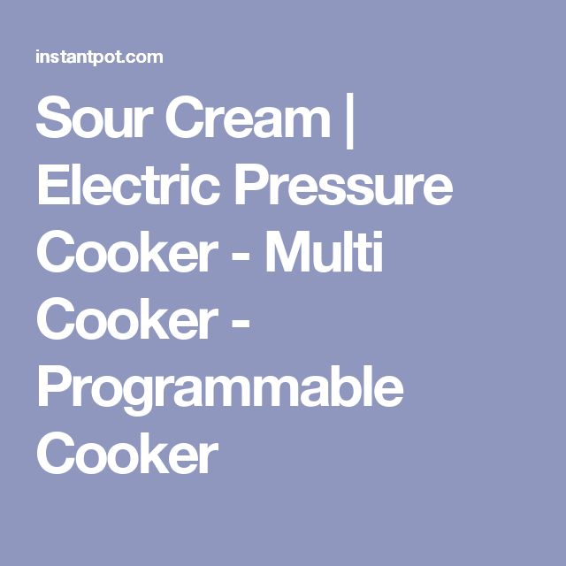 Sour Cream | Electric Pressure Cooker - Multi Cooker - Programmable Cooker