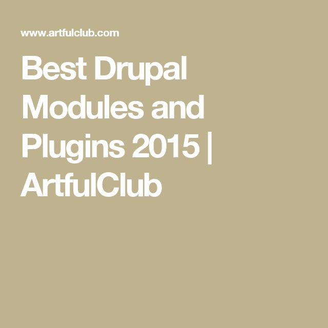 Best Drupal Modules and Plugins 2015 | ArtfulClub