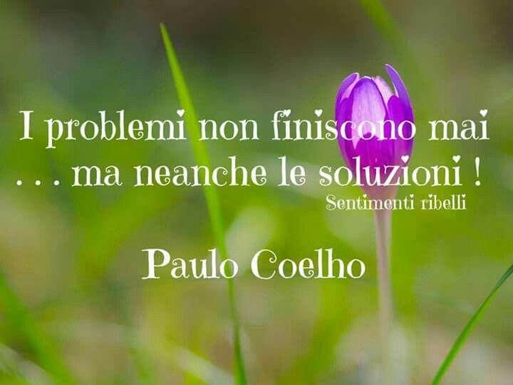 I problemi non finiscono mai ... ma neanche le soluzioni!!!