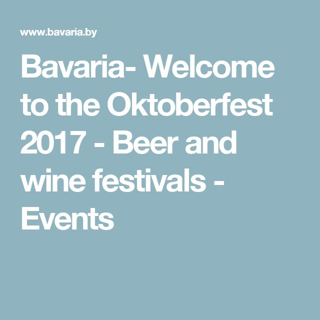 Bavaria- Welcome to the Oktoberfest 2017 - Beer and wine festivals - Events