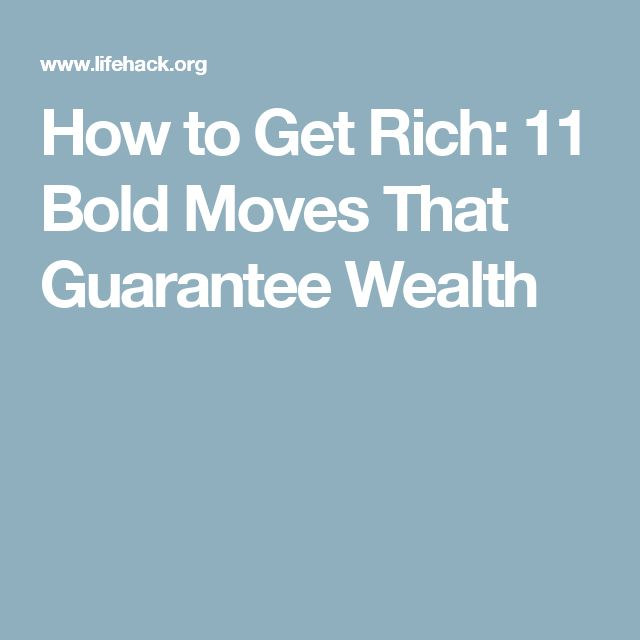 How to Get Rich: 11 Bold Moves That Guarantee Wealth