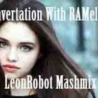 Convertation With RAMelia LeonRobot Mashmix by LeonRobot on SoundCloud