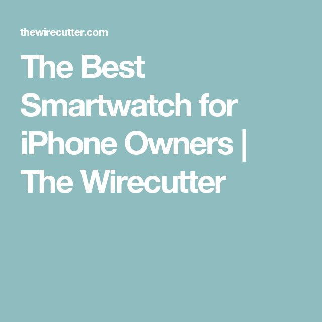 The Best Smartwatch for iPhone Owners | The Wirecutter