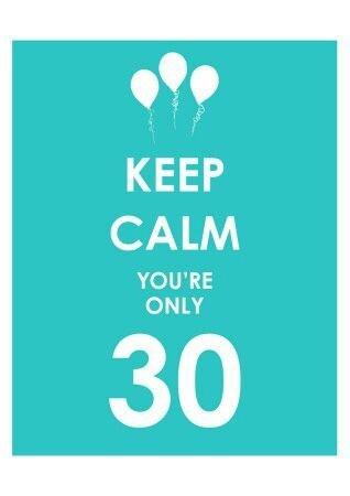 Keep Calm vous avez 30 ans