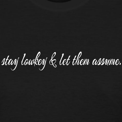 Marvelous STAY LOWKEY AND LET THEM ASSUME MOTIVATIONAL QUOTE   Inspirational Quotes. Funny  Quotes.