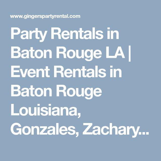 Party Rentals in Baton RougeLA   Event Rentals in Baton Rouge Louisiana, Gonzales, Zachary, Denham Springs, Port Allen, Walker, Prairieville, Plaquemine, Baker, Central, St. Francisville, New Roads LA   Wedding Rentals in Baton Rouge, LA