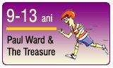 Paul Ward and the Treasure este un curs avansat, pentru copii cu vârste cuprinse între 10 și 14 ani care au cunoștințe de bază în engleza vorbită și scrisă. Este o continuare a cursului Paul Ward`s World iar studenții călătoresc împreună cu Paul într-o nouă serie de aventuri. Poveștile și jocurile transformă lecțiile de engleză în distracție și le dă oportunitatea copiilor să pună în aplicare ceea ce cunosc deja.