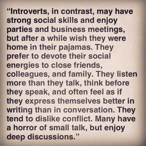 Yes!! This is so me! Being an introvert DOESN'T mean you're antisocial and don't like people. It means you're completely satisfied being alone in your own head and prefer the company of a close few to a great many. <3