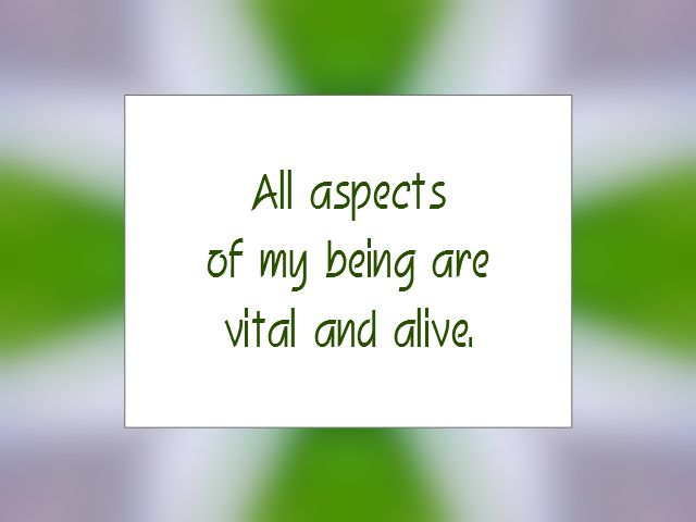 "Daily Affirmation for February 11, 2015 #affirmation #inspiration - ""All aspects of my being are vital and alive."""